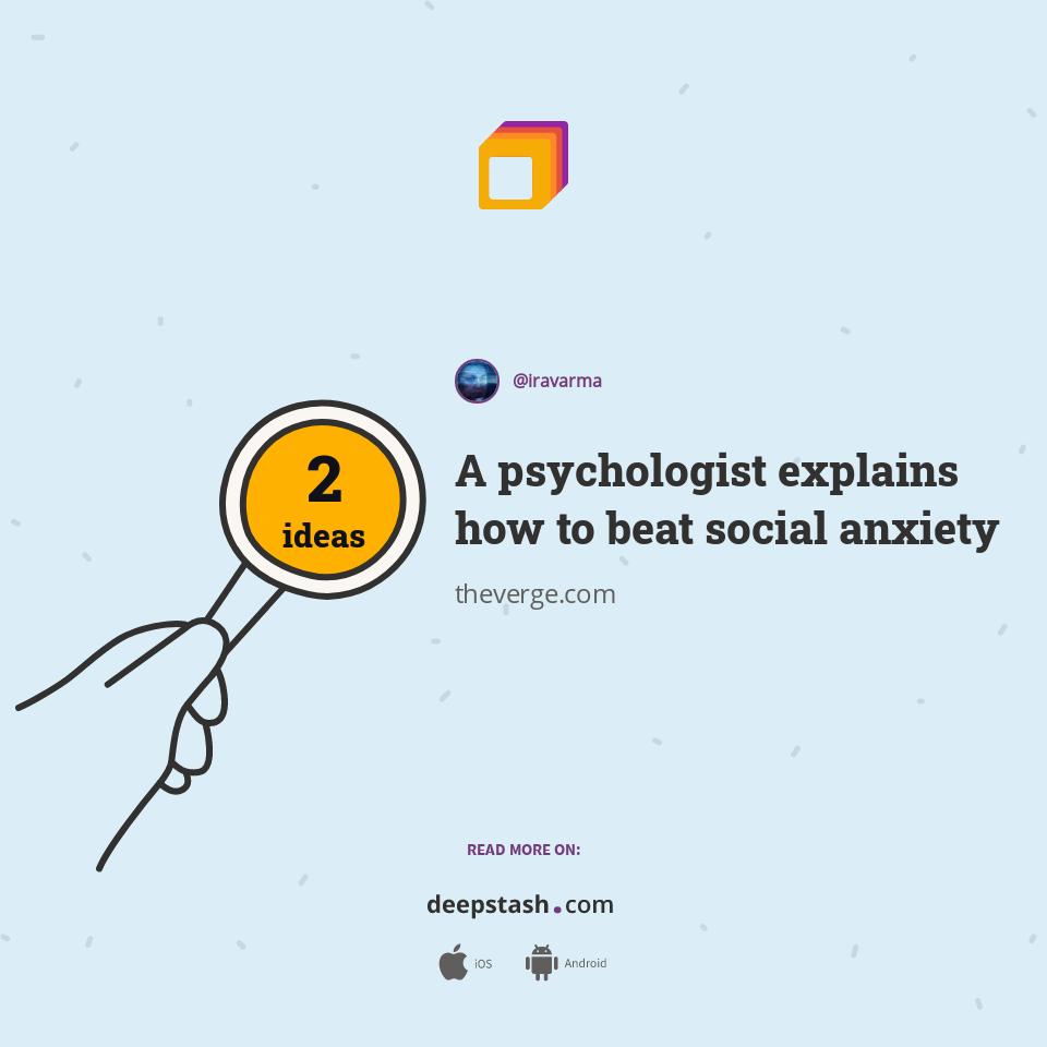 A psychologist explains how to beat social anxiety - Deepstash